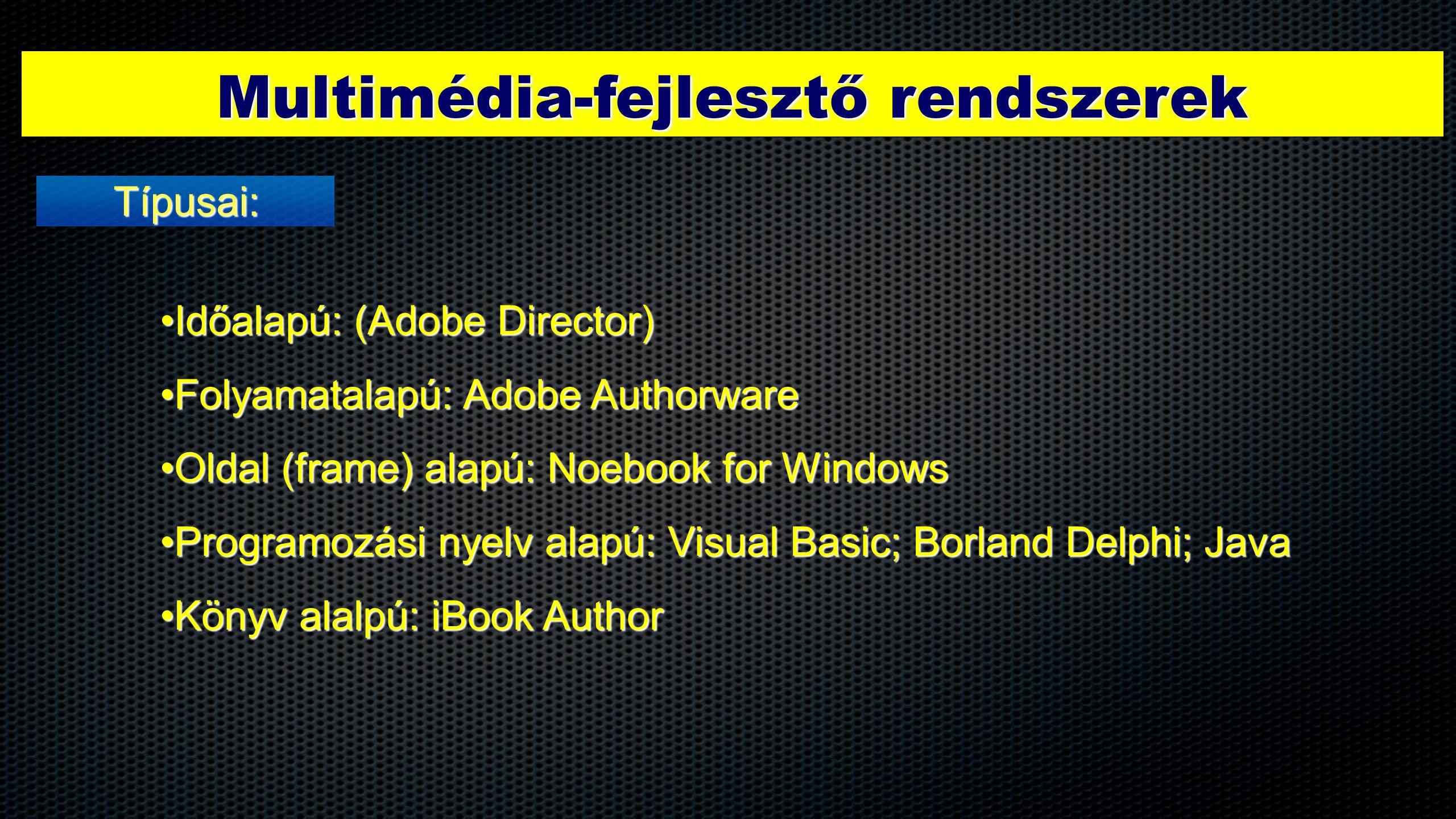 Multimédia-fejlesztő rendszerek Típusai: •Időalapú: (Adobe Director) •Folyamatalapú: Adobe Authorware •Oldal (frame) alapú: Noebook for Windows •Progr