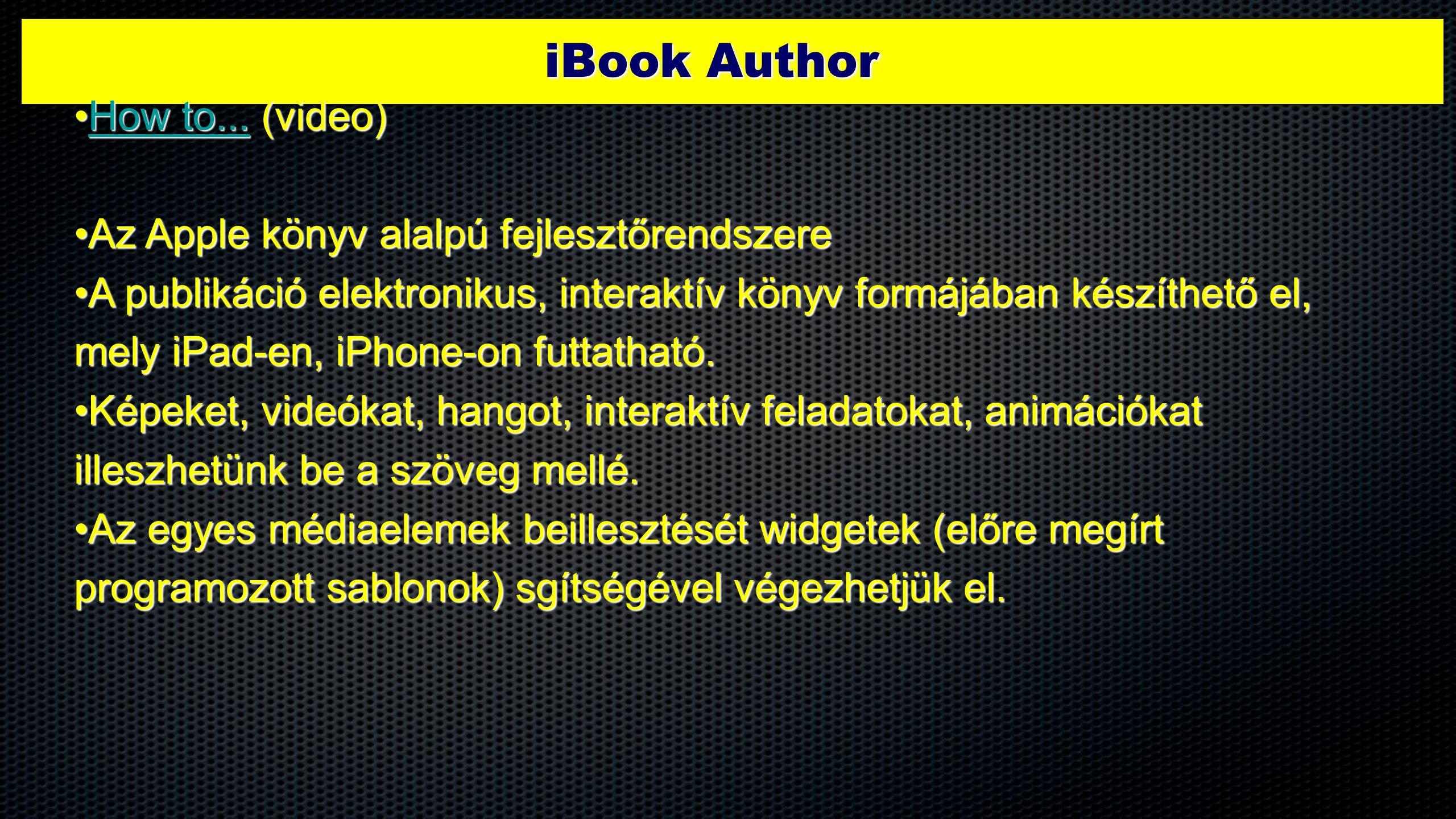 iBook Author •How to... (video) How to...How to... •Az Apple könyv alalpú fejlesztőrendszere •A publikáció elektronikus, interaktív könyv formájában k