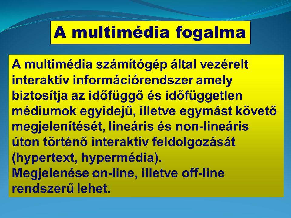 A multimédia fogalma A multimédia számítógép által vezérelt interaktív információrendszer amely biztosítja az időfüggő és időfüggetlen médiumok egyidejű, illetve egymást követő megjelenítését, lineáris és non-lineáris úton történő interaktív feldolgozását (hypertext, hypermédia).