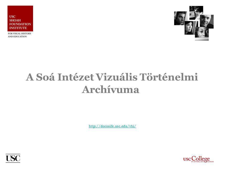 A Soá Intézet Vizuális Történelmi Archívuma http://dornsife.usc.edu/vhi/