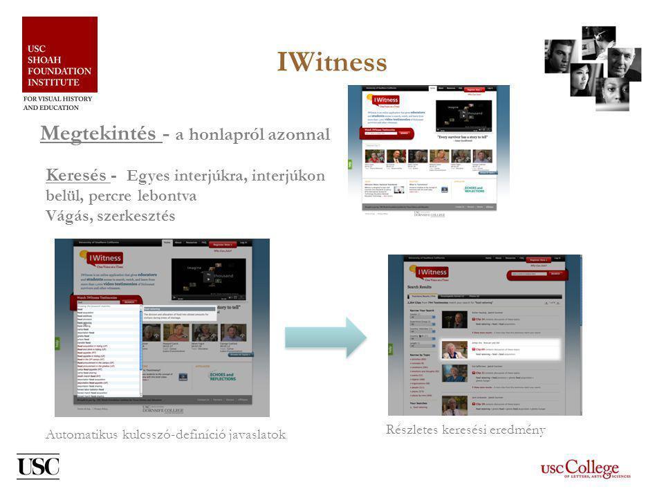 IWitness Megtekintés - a honlapról azonnal Keresés - Egyes interjúkra, interjúkon belül, percre lebontva Vágás, szerkesztés Automatikus kulcsszó-definíció javaslatok Részletes keresési eredmény