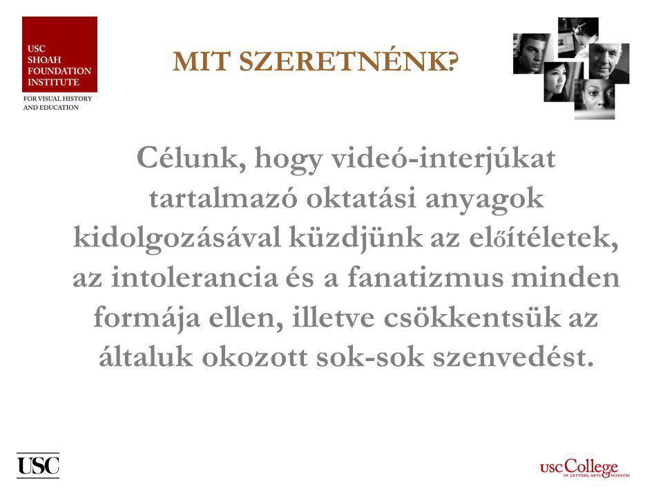 AZ INTÉZET/OKTATÁS •Interjúk használata az oktatásban •Magyar nyelv ű oktatási anyagok (elérhet ő k a weboldalon: http://dornsife.usc.edu/vhi/hungarian/ http://dornsife.usc.edu/vhi/hungarian/ Túlélés, megmenekülés, segítségnyújtásTúlélés, megmenekülés, segítségnyújtás (2007) Sodródás és szembenállásSodródás és szembenállás (2010) Gyerektörténet, 1944-ből (2010) A baba; A b ő rönd (2010-2011) Női sorsok a holokausztban; Mi baja velem a világnak.