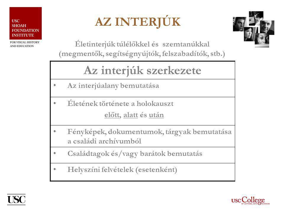 AZ INTERJÚK •Életrajzi adatok •Történelmi adatok •Kulturális, politikai és társadalmi ismeretek •Lélektani hatások •Személyes narratíva •Érzelmi reakciók
