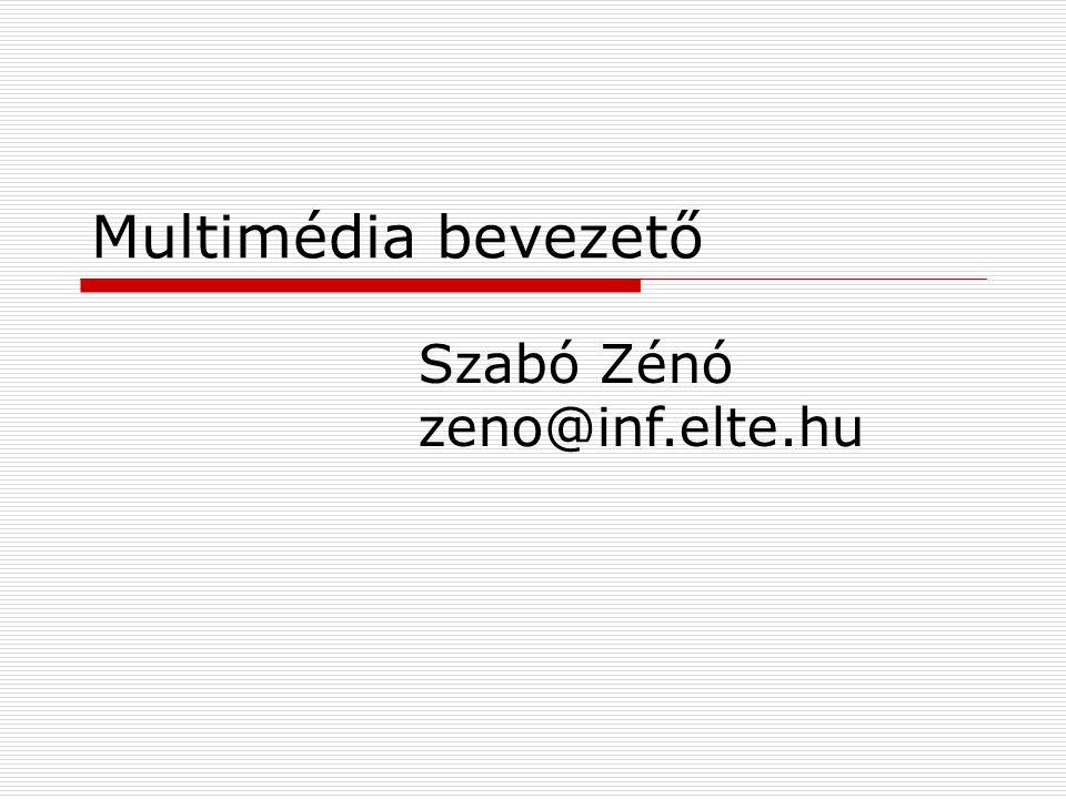Multimédia bevezető Szabó Zénó zeno@inf.elte.hu
