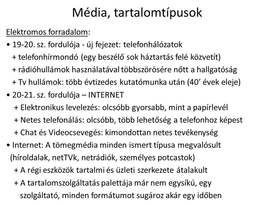 Média, tartalomtípusok Elektromos forradalom: • Egyes nagyobb tartalomszolgáltatók, azonban továbbra is specializált tartalmat szolgáltatnak: képmegosztás, hangmegosztás, videomegosztás, híroldalak: szöveg+kép stb.