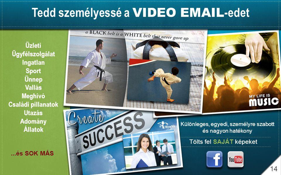14...és SOK MÁS Különleges, egyedi, személyre szabott és nagyon hatékony Tölts fel SAJÁT képeket Tedd személyessé a VIDEO EMAIL -edet Üzleti Ügyfélszo