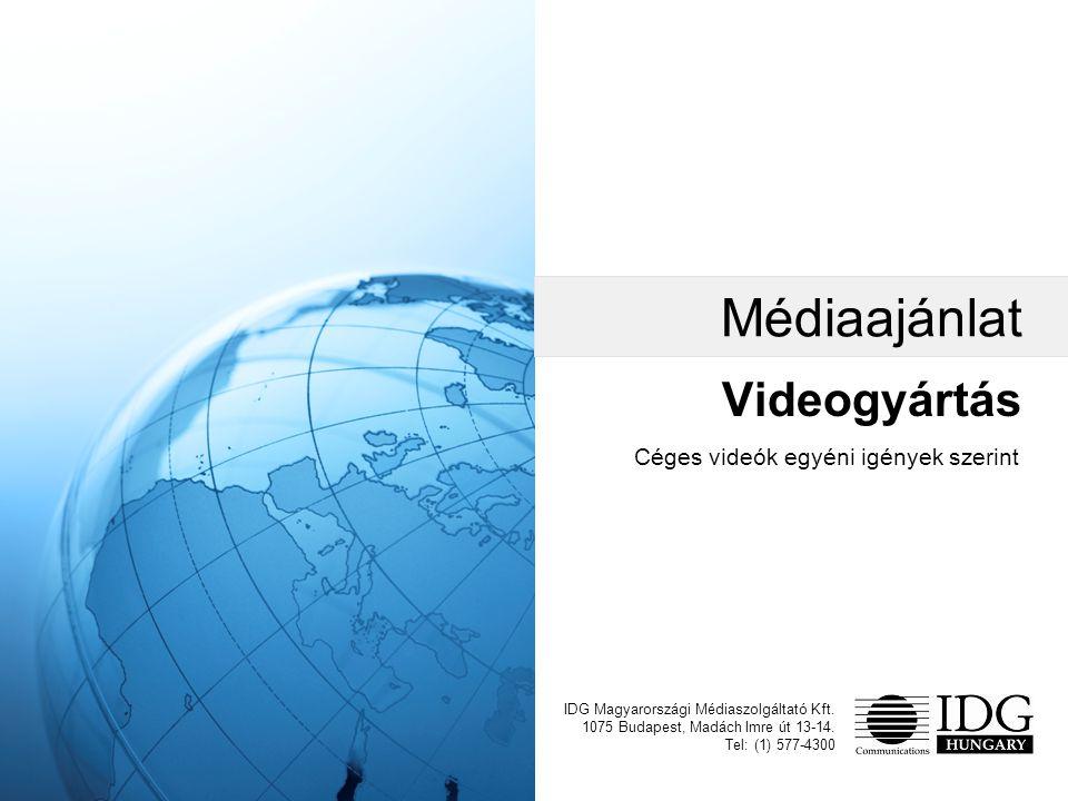 Videogyártás IDG Magyarországi Médiaszolgáltató Kft. 1075 Budapest, Madách Imre út 13-14. Tel: (1) 577-4300 Médiaajánlat Céges videók egyéni igények s