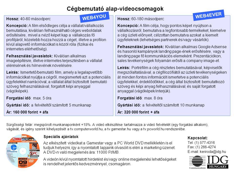 Kapcsolat: Tel: (1) 577-4316 Fax: (1) 266-4274 E-mail: keriroda@idg.hu Cégbemutató alap-videocsomagok Hossz: 40-60 másodperc Koncepció: A film elsődleges célja a vállalat/vállalkozás bemutatása, kiválóan felhasználható céges weboldalak erősítésére, mivel a néző képet kap a vállakozás fő profiljáról, közelebb hozza hozzá a céget, illetve a profilon kívül alapvető információkat is közöl róla (fizikai és internetes elérhetőség).