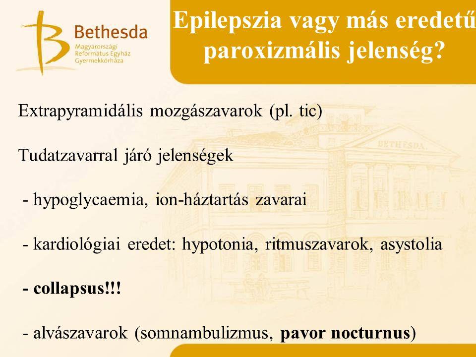 Epilepszia vagy más eredetű paroxizmális jelenség? Extrapyramidális mozgászavarok (pl. tic) Tudatzavarral járó jelenségek - hypoglycaemia, ion-háztart