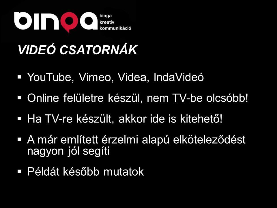  YouTube, Vimeo, Videa, IndaVideó  Online felületre készül, nem TV-be olcsóbb!  Ha TV-re készült, akkor ide is kitehető!  A már említett érzelmi a