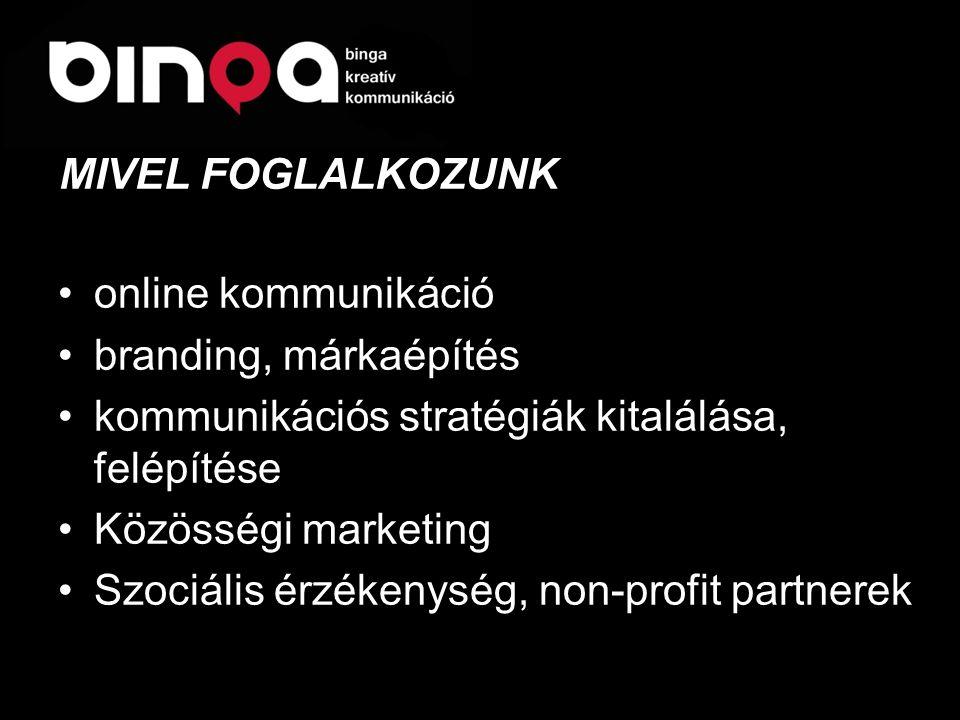 •online kommunikáció •branding, márkaépítés •kommunikációs stratégiák kitalálása, felépítése •Közösségi marketing •Szociális érzékenység, non-profit partnerek MIVEL FOGLALKOZUNK