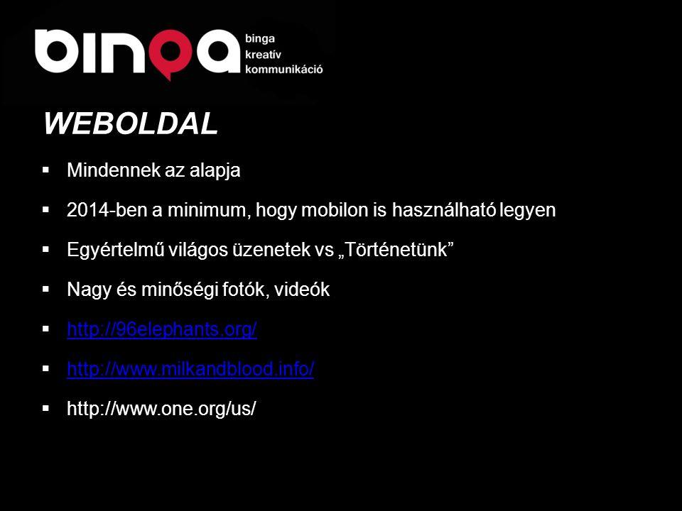 """ Mindennek az alapja  2014-ben a minimum, hogy mobilon is használható legyen  Egyértelmű világos üzenetek vs """"Történetünk  Nagy és minőségi fotók, videók  http://96elephants.org/ http://96elephants.org/  http://www.milkandblood.info/ http://www.milkandblood.info/  http://www.one.org/us/ WEBOLDAL"""
