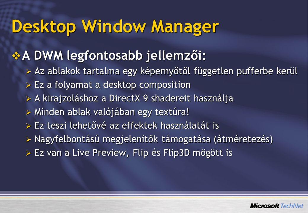 Desktop Window Manager  A DWM legfontosabb jellemzői:  Az ablakok tartalma egy képernyőtől független pufferbe kerül  Ez a folyamat a desktop compos