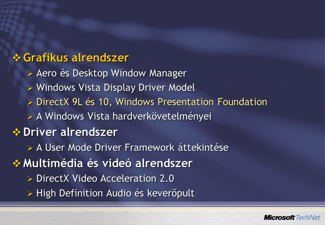  Grafikus alrendszer  Aero és Desktop Window Manager  Windows Vista Display Driver Model  DirectX 9L és 10, Windows Presentation Foundation  A Wi