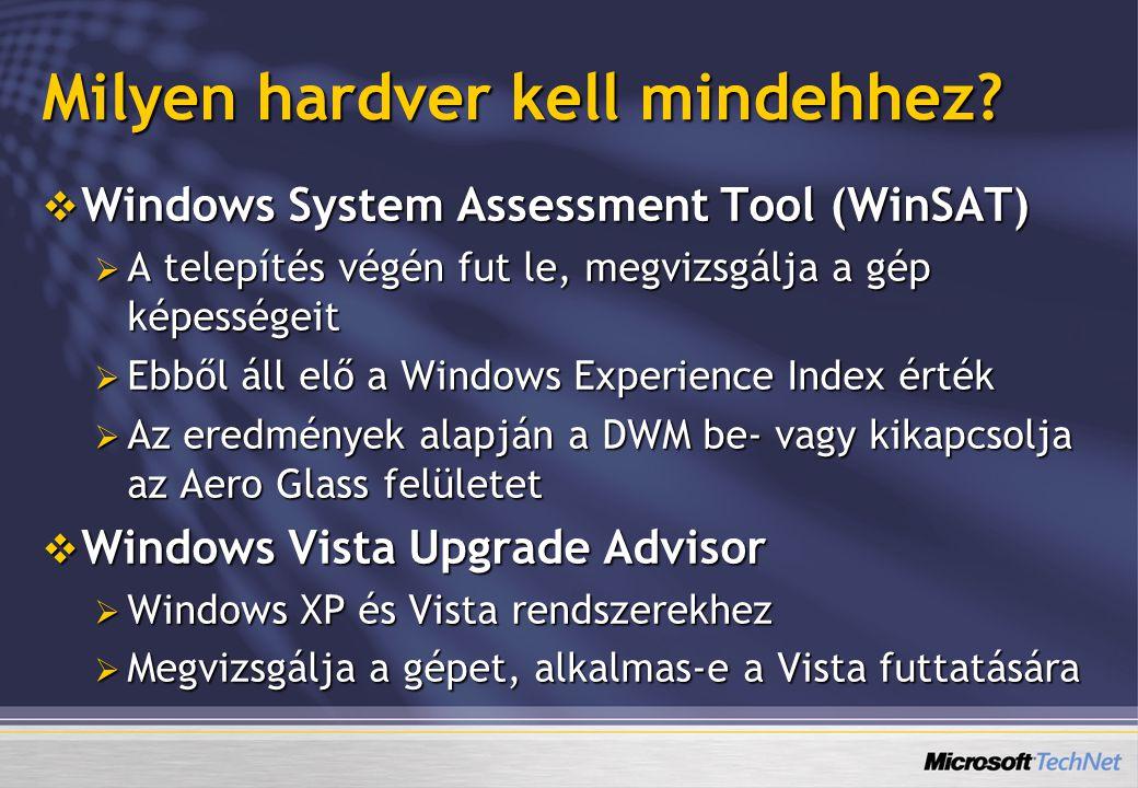 Milyen hardver kell mindehhez?  Windows System Assessment Tool (WinSAT)  A telepítés végén fut le, megvizsgálja a gép képességeit  Ebből áll elő a