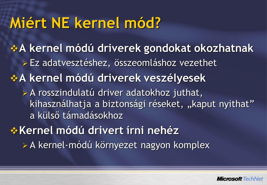 Miért NE kernel mód?  A kernel módú driverek gondokat okozhatnak  Ez adatvesztéshez, összeomláshoz vezethet  A kernel módú driverek veszélyesek  A