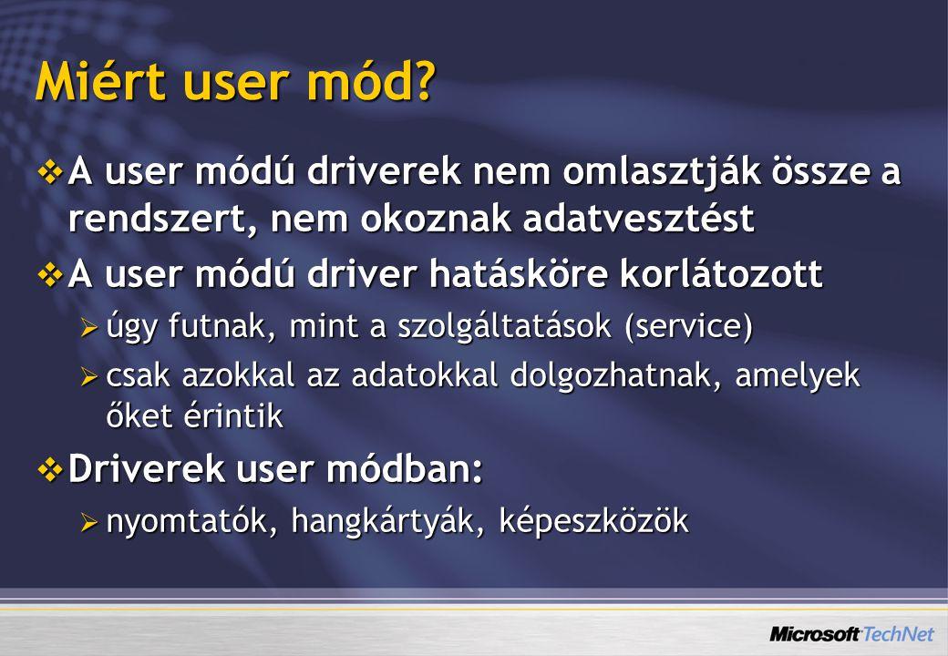 Miért user mód?  A user módú driverek nem omlasztják össze a rendszert, nem okoznak adatvesztést  A user módú driver hatásköre korlátozott  úgy fut