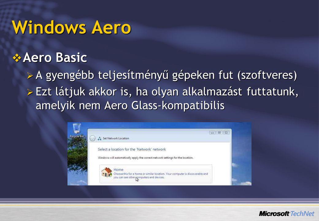 Windows Aero  Aero Basic  A gyengébb teljesítményű gépeken fut (szoftveres)  Ezt látjuk akkor is, ha olyan alkalmazást futtatunk, amelyik nem Aero