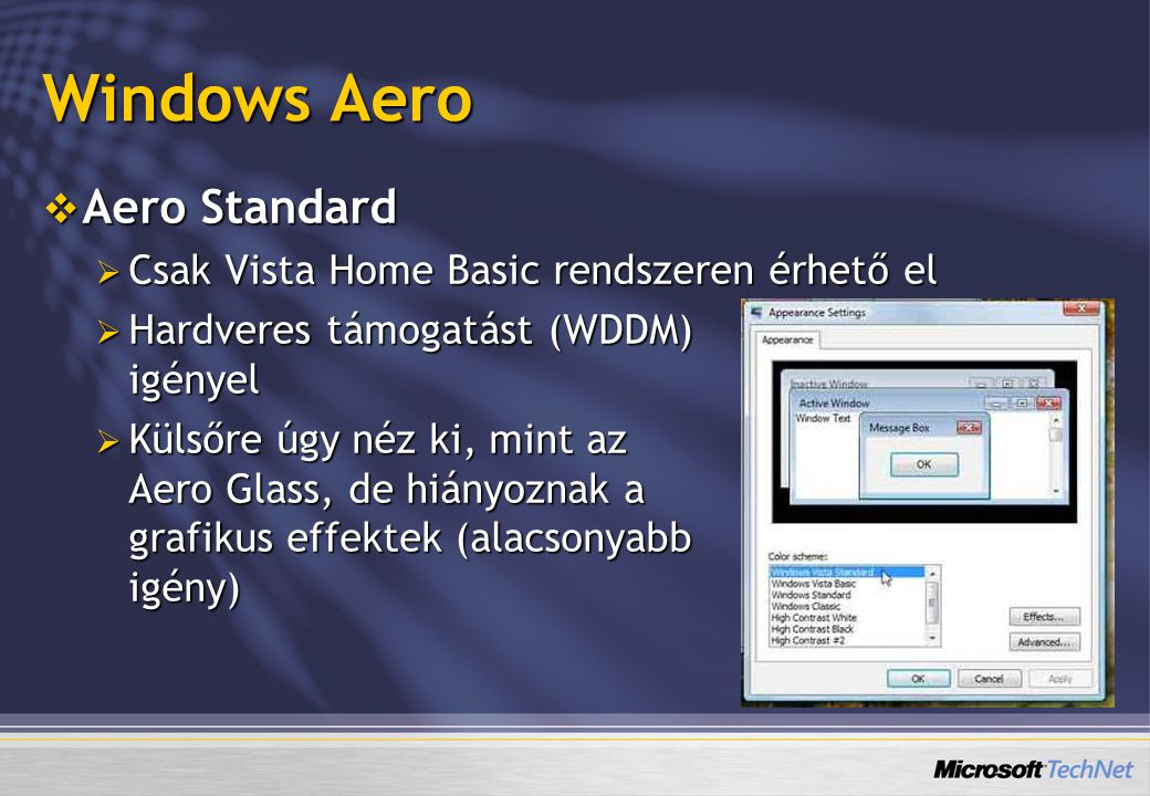 Windows Aero  Aero Standard  Csak Vista Home Basic rendszeren érhető el  Hardveres támogatást (WDDM) igényel  Külsőre úgy néz ki, mint az Aero Gla
