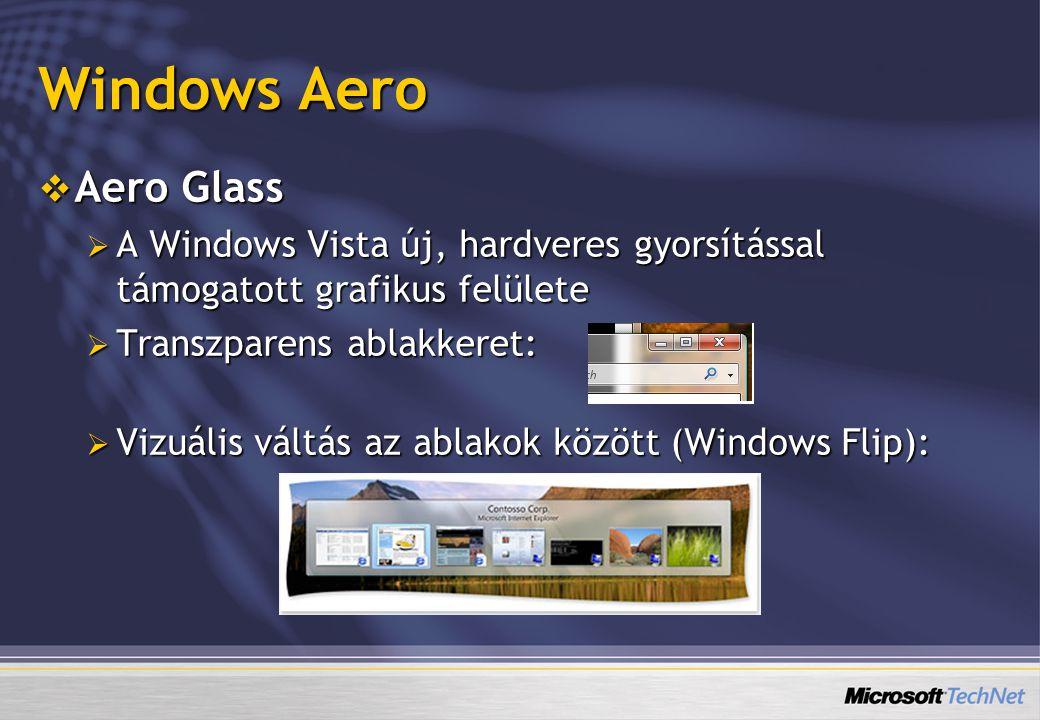 Windows Aero  Aero Glass  A Windows Vista új, hardveres gyorsítással támogatott grafikus felülete  Transzparens ablakkeret:  Vizuális váltás az ab