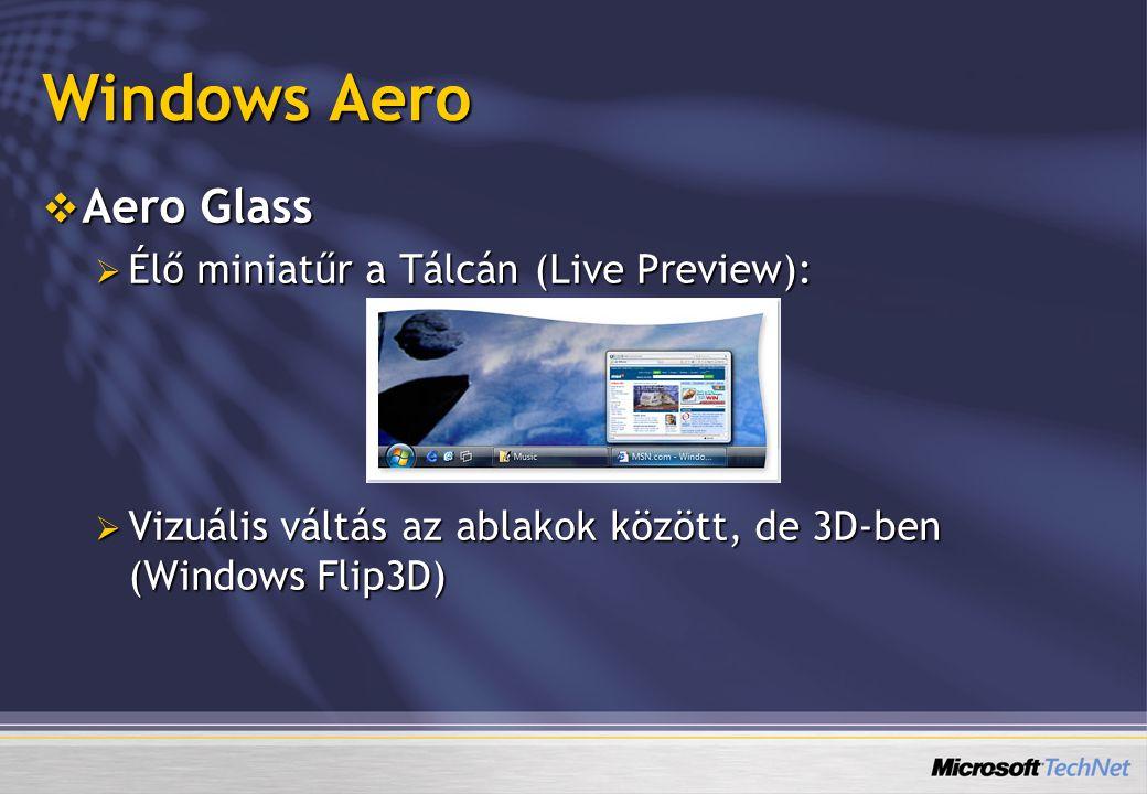 Windows Aero  Aero Glass  Élő miniatűr a Tálcán (Live Preview):  Vizuális váltás az ablakok között, de 3D-ben (Windows Flip3D)