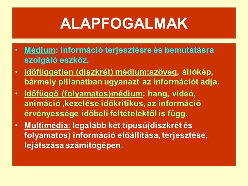 ALAPFOGALMAK •Médium: információ terjesztésre és bemutatásra szolgáló eszköz. •Időfüggetlen (diszkrét) médium:szöveg, állókép, bármely pillanatban ugy