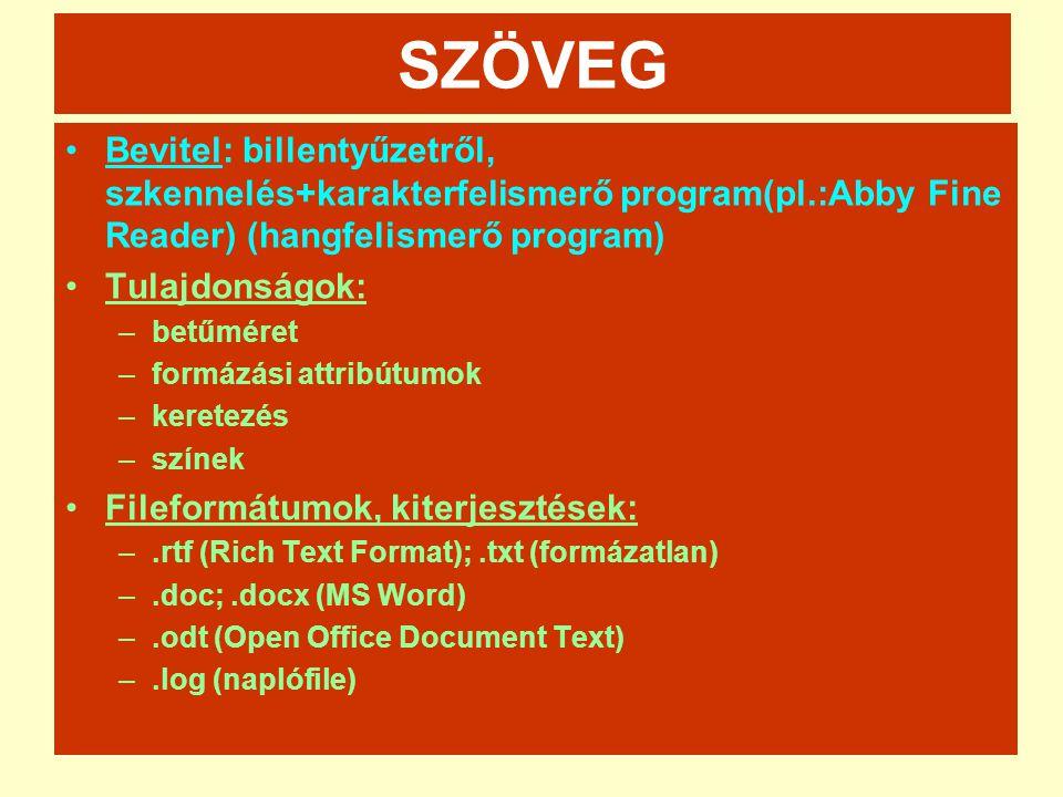 SZÖVEG •Bevitel: billentyűzetről, szkennelés+karakterfelismerő program(pl.:Abby Fine Reader) (hangfelismerő program) •Tulajdonságok: –betűméret –formá