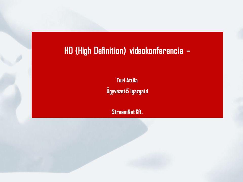HD (High Definition) videokonferencia – Turi Attila Ügyvezet ő igazgató StreamNet Kft.