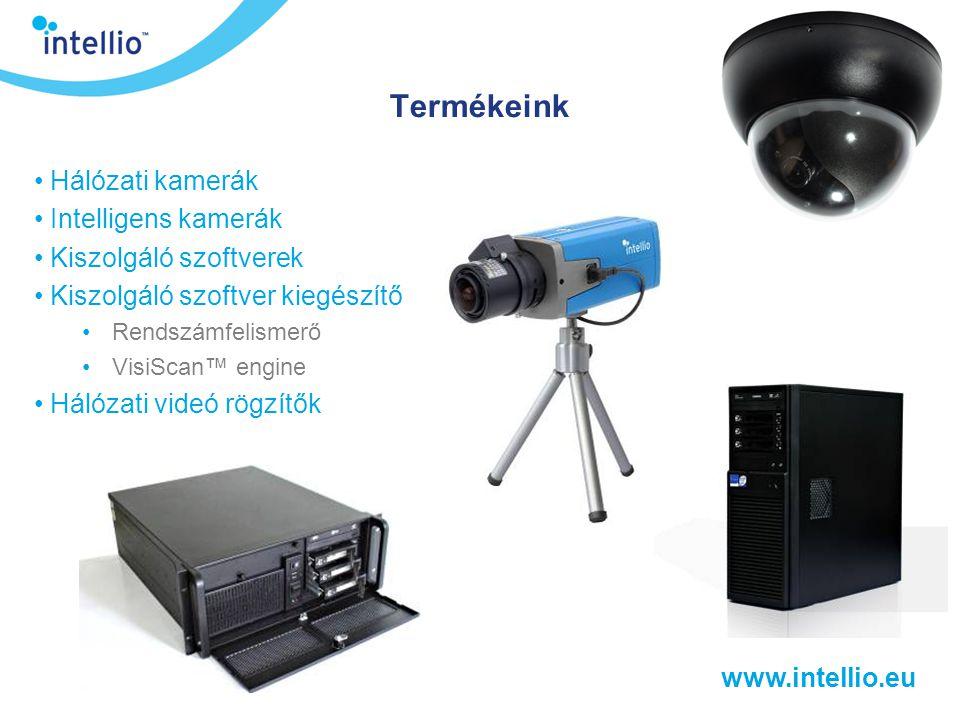 www.intellio.eu Termékeink • Hálózati kamerák • Intelligens kamerák • Kiszolgáló szoftverek • Kiszolgáló szoftver kiegészítők: •Rendszámfelismerő •Vis