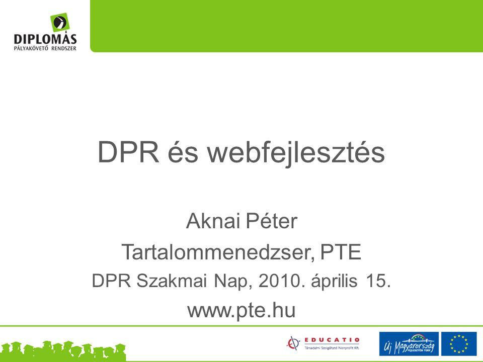DPR és webfejlesztés Aknai Péter Tartalommenedzser, PTE DPR Szakmai Nap, 2010. április 15. www.pte.hu