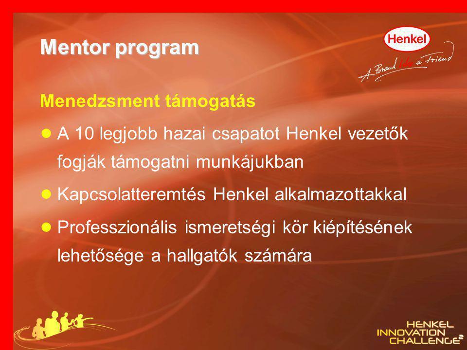 Mentor program Menedzsment támogatás ● A 10 legjobb hazai csapatot Henkel vezetők fogják támogatni munkájukban ● Kapcsolatteremtés Henkel alkalmazotta