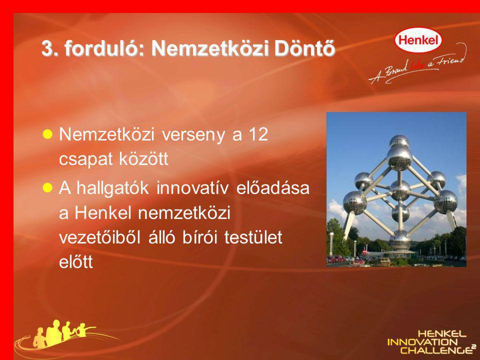 3. forduló: Nemzetközi Döntő ● Nemzetközi verseny a 12 csapat között ● A hallgatók innovatív előadása a Henkel nemzetközi vezetőiből álló bírói testül