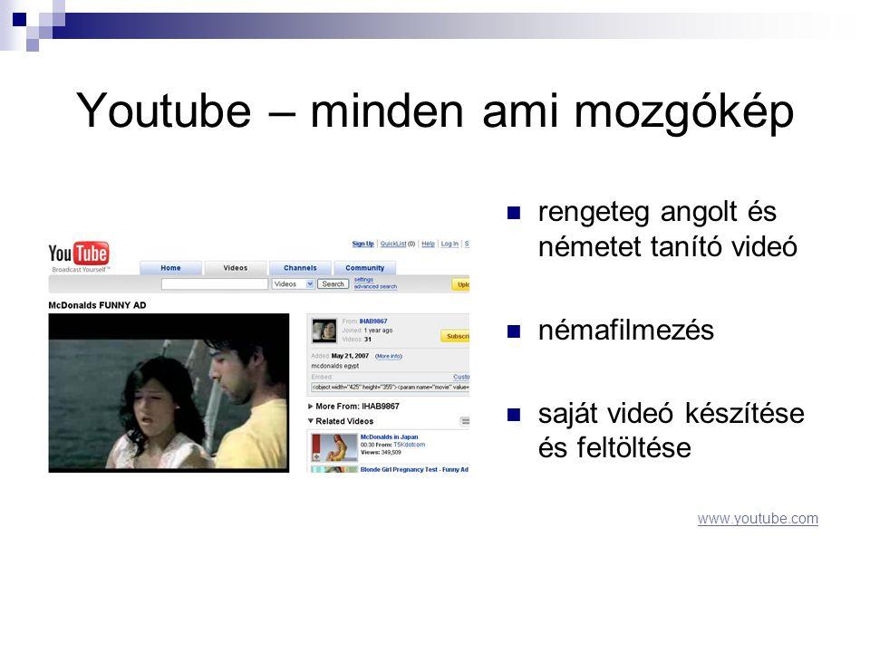 Youtube – minden ami mozgókép  rengeteg angolt és németet tanító videó  némafilmezés  saját videó készítése és feltöltése www.youtube.com