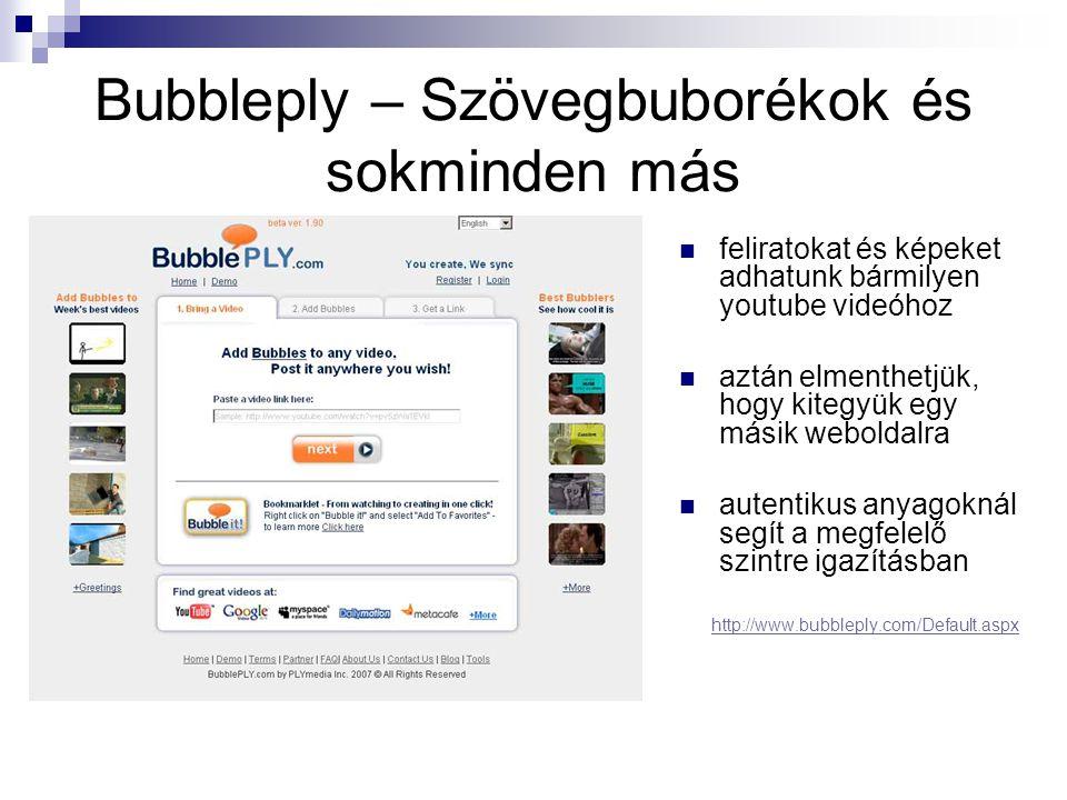Bubbleply – Szövegbuborékok és sokminden más  feliratokat és képeket adhatunk bármilyen youtube videóhoz  aztán elmenthetjük, hogy kitegyük egy másik weboldalra  autentikus anyagoknál segít a megfelelő szintre igazításban http://www.bubbleply.com/Default.aspx