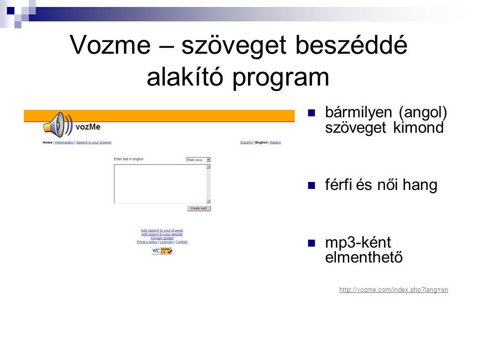 Vozme – szöveget beszéddé alakító program  bármilyen (angol) szöveget kimond  férfi és női hang  mp3-ként elmenthető http://vozme.com/index.php?lang=en