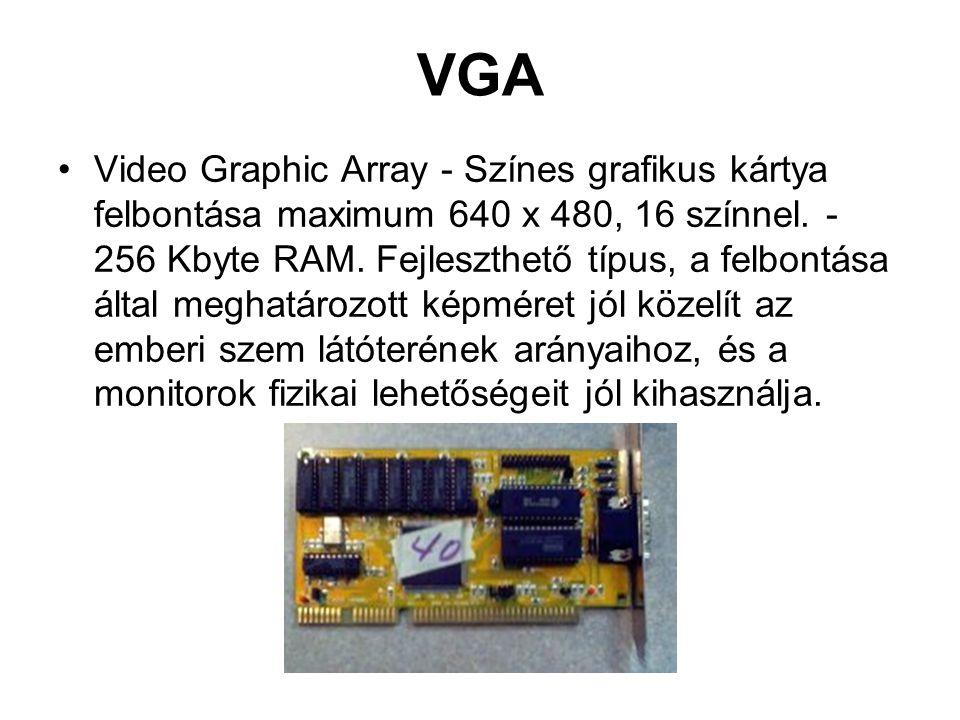 VGA •Video Graphic Array - Színes grafikus kártya felbontása maximum 640 x 480, 16 színnel.