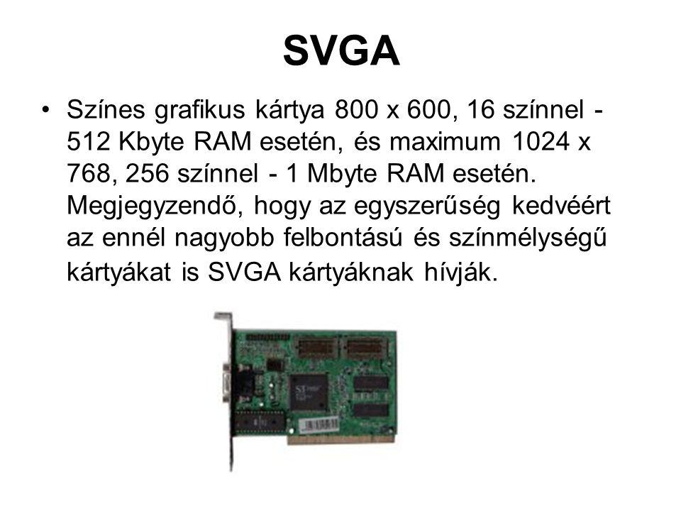 SVGA •Színes grafikus kártya 800 x 600, 16 színnel - 512 Kbyte RAM esetén, és maximum 1024 x 768, 256 színnel - 1 Mbyte RAM esetén.