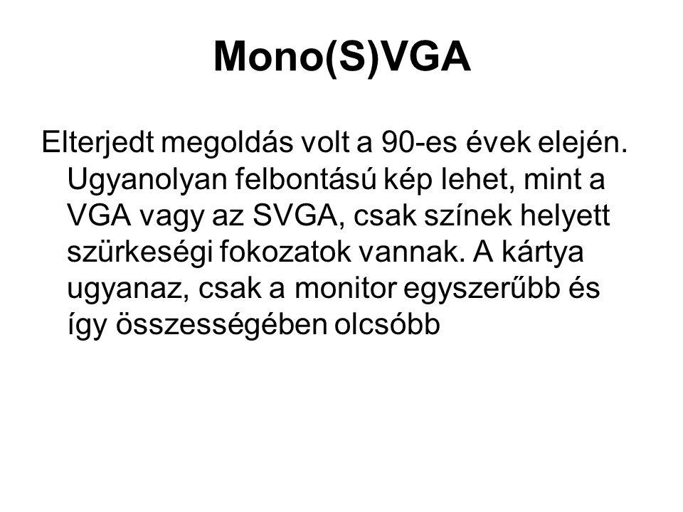 Mono(S)VGA Elterjedt megoldás volt a 90-es évek elején.