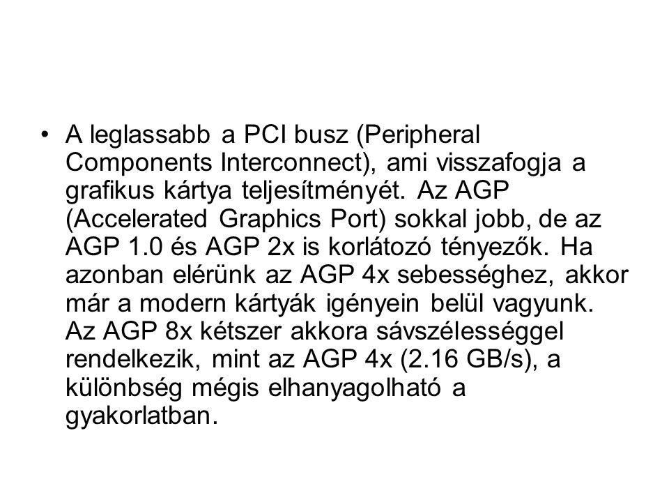 •A leglassabb a PCI busz (Peripheral Components Interconnect), ami visszafogja a grafikus kártya teljesítményét.