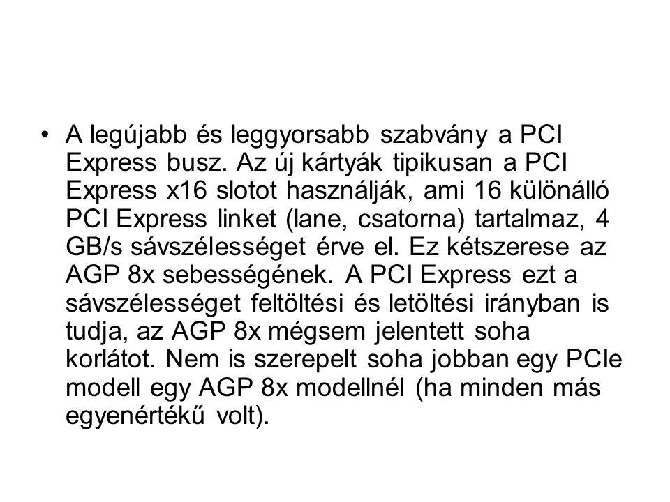 •A legújabb és leggyorsabb szabvány a PCI Express busz.