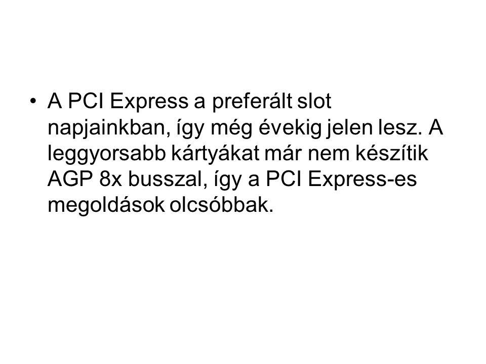 •A PCI Express a preferált slot napjainkban, így még évekig jelen lesz.
