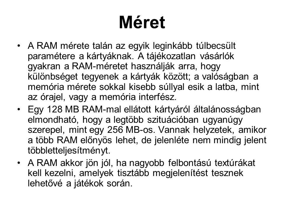 Méret •A RAM mérete talán az egyik leginkább túlbecsült paramétere a kártyáknak.