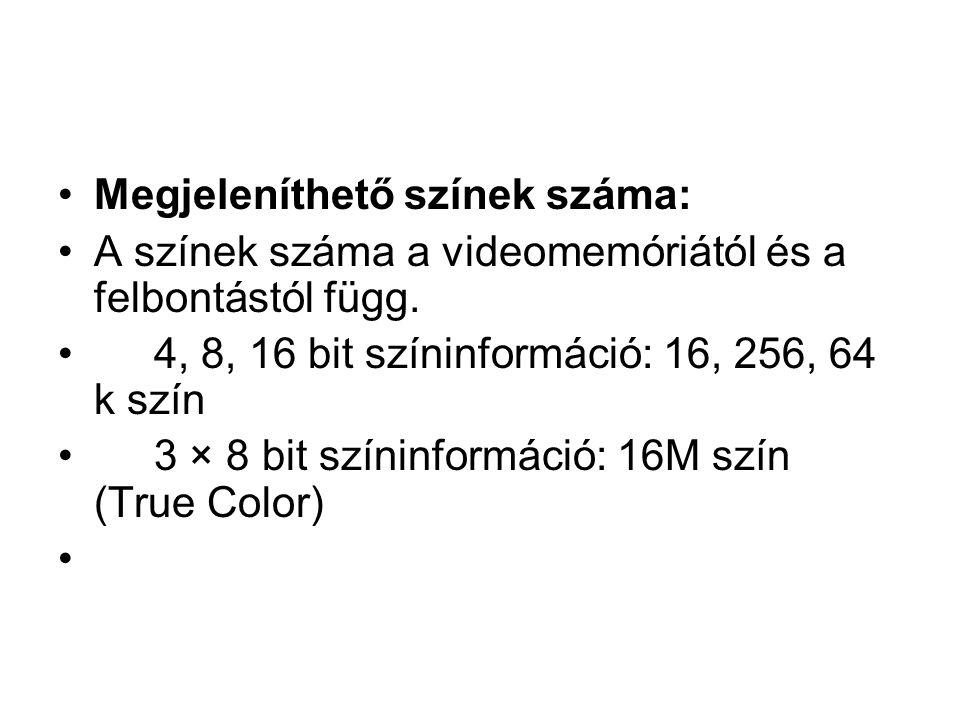 •Megjeleníthető színek száma: •A színek száma a videomemóriától és a felbontástól függ.