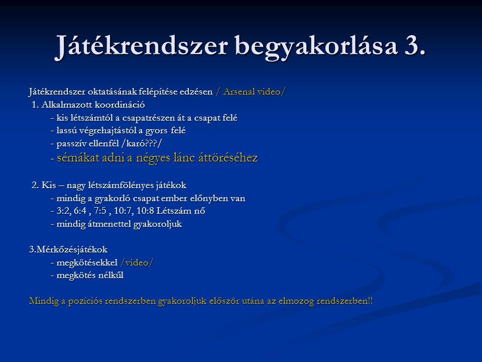 Játékrendszer begyakorlása 3. Játékrendszer oktatásának felépítése edzésen / Arsenal video/ 1. Alkalmazott koordináció 1. Alkalmazott koordináció - ki