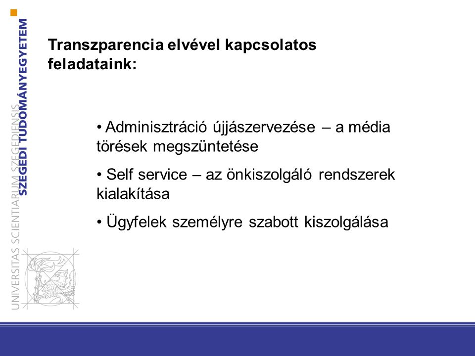 Transzparencia elvével kapcsolatos feladataink: • Adminisztráció újjászervezése – a média törések megszüntetése • Self service – az önkiszolgáló rendszerek kialakítása • Ügyfelek személyre szabott kiszolgálása
