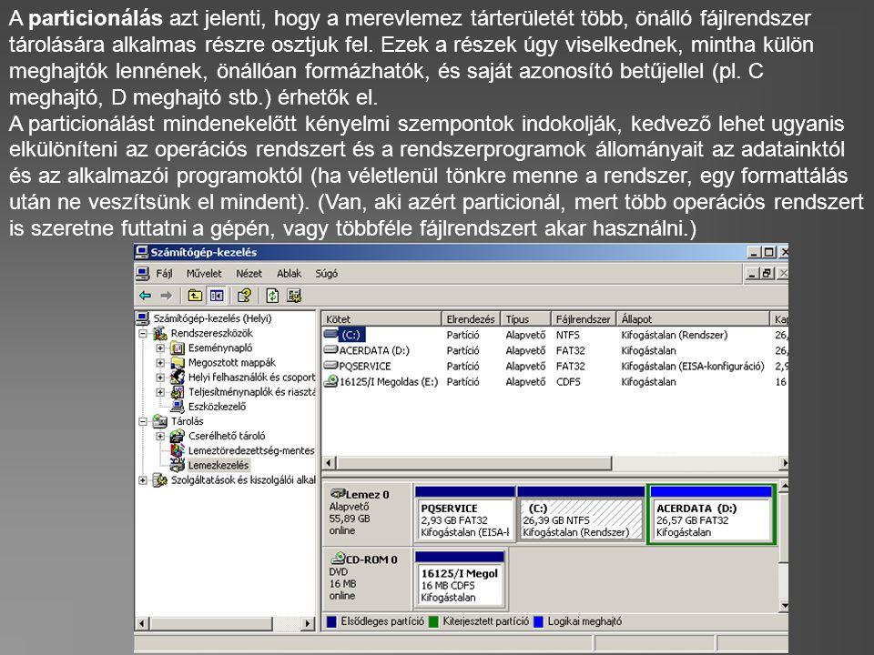 A particionálás azt jelenti, hogy a merevlemez tárterületét több, önálló fájlrendszer tárolására alkalmas részre osztjuk fel. Ezek a részek úgy viselk