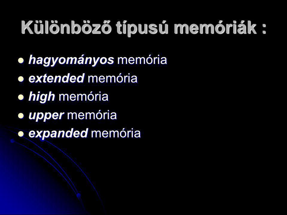 Különböző típusú memóriák : hhhhagyományos memória eeeextended memória hhhhigh memória uuuupper memória eeeexpanded memória