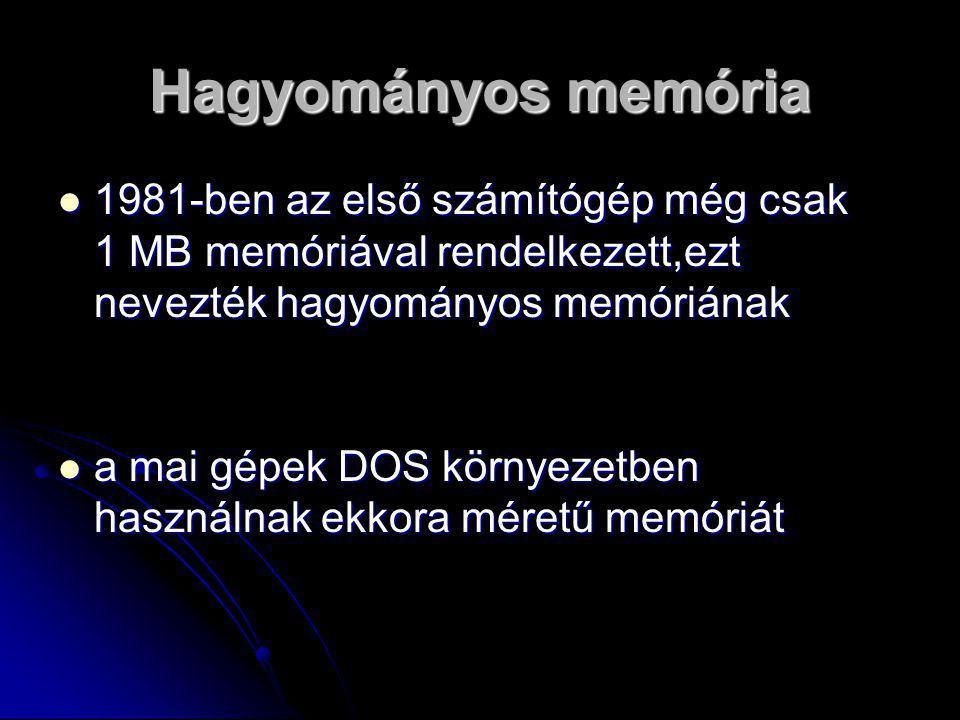 Hagyományos memória 1111981-ben az első számítógép még csak 1 MB memóriával rendelkezett,ezt nevezték hagyományos memóriának aaaa mai gépek DOS környezetben használnak ekkora méretű memóriát