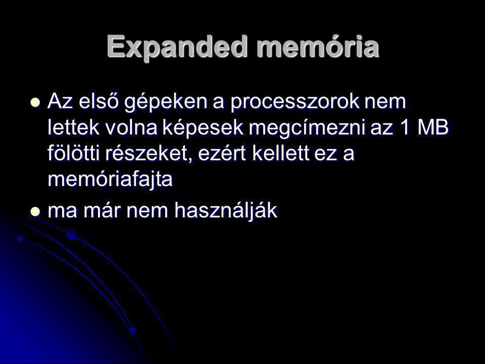 Expanded memória  Az első gépeken a processzorok nem lettek volna képesek megcímezni az 1 MB fölötti részeket, ezért kellett ez a memóriafajta  ma már nem használják