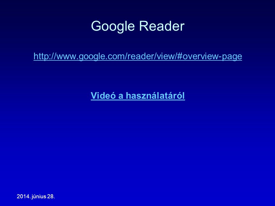 Google Reader http://www.google.com/reader/view/#overview-page Videó a használatáról